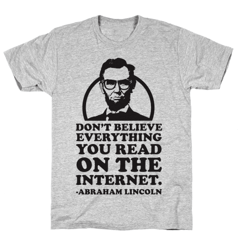 Don't Believe Everything You Read on the Internet Mens T-Shirt