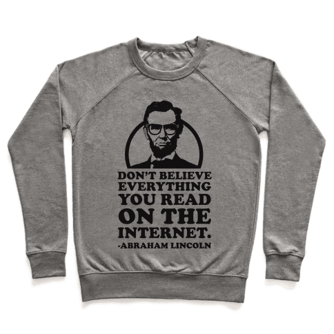 Don't Believe Everything You Read on the Internet Pullover