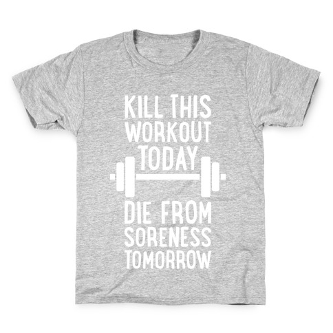 Kill This Workout Today, Die From Soreness Tomorrow Kids T-Shirt