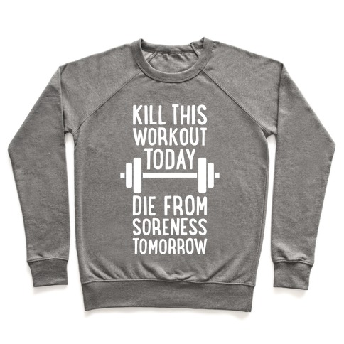 Kill This Workout Today, Die From Soreness Tomorrow Pullover