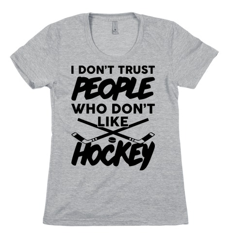 I Don't Trust People Who Don't Like Hockey Womens T-Shirt