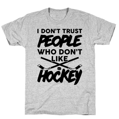 I Don't Trust People Who Don't Like Hockey T-Shirt