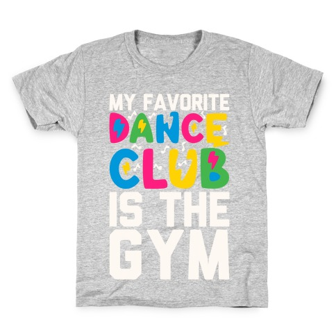 My Favorite Dance Club Is The Gym Kids T-Shirt