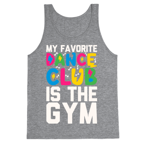 My Favorite Dance Club Is The Gym Tank Top