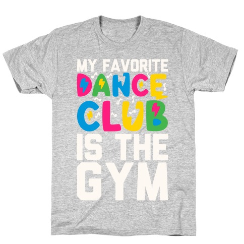My Favorite Dance Club Is The Gym T-Shirt