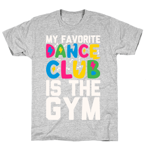 My Favorite Dance Club Is The Gym Mens T-Shirt