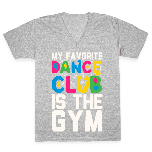 My Favorite Dance Club Is The Gym V-Neck Tee Shirt