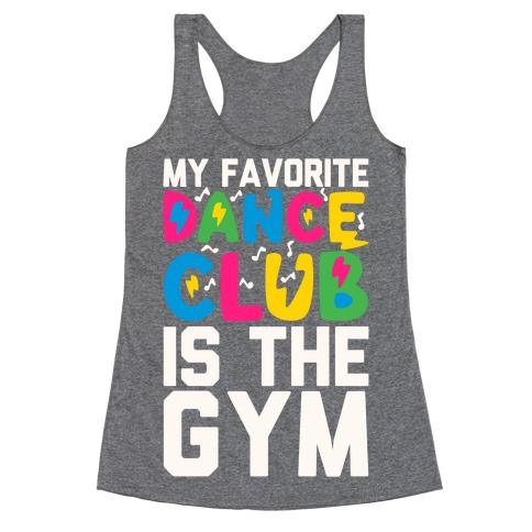My Favorite Dance Club Is The Gym Racerback Tank Top