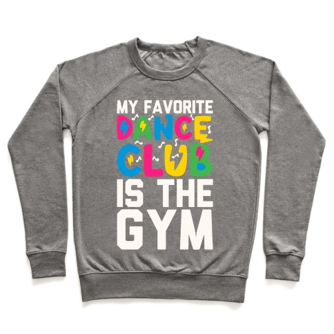 My Favorite Dance Club Is The Gym Pullover
