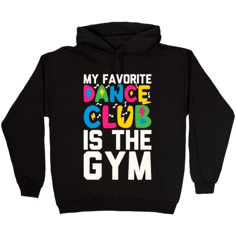 My Favorite Dance Club Is The Gym Hooded Sweatshirt