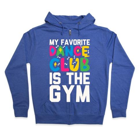My Favorite Dance Club Is The Gym Zip Hoodie