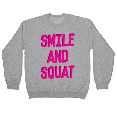 Smile And Squat Pullover
