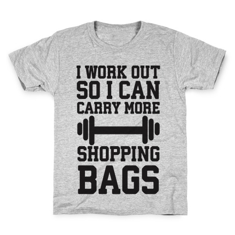 c2cb4075a I Work Out So I Can Carry More Shopping Bags Kids T-Shirt