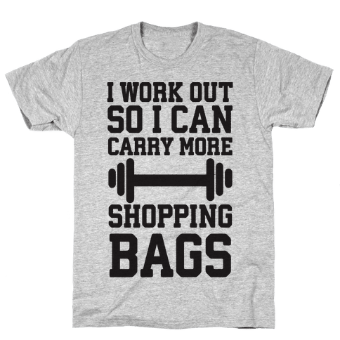 I Work Out So I Can Carry More Shopping Bags Mens T-Shirt