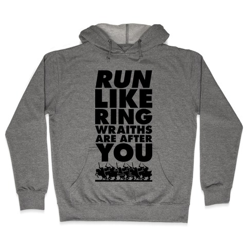 Run Like Ringwraiths Are After You Hooded Sweatshirt