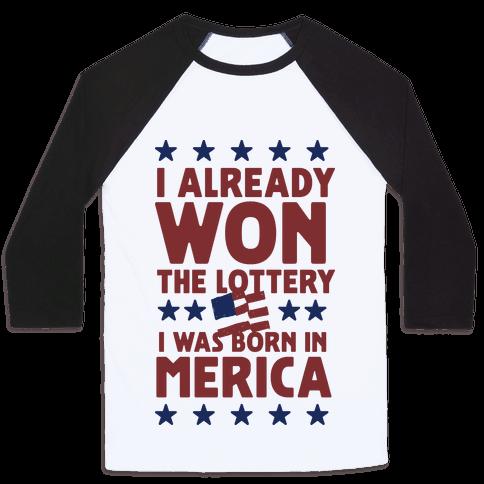 I Already Won the Lottery I Was Born in 'Merica (Patriotic T-Shirt) Baseball Tee