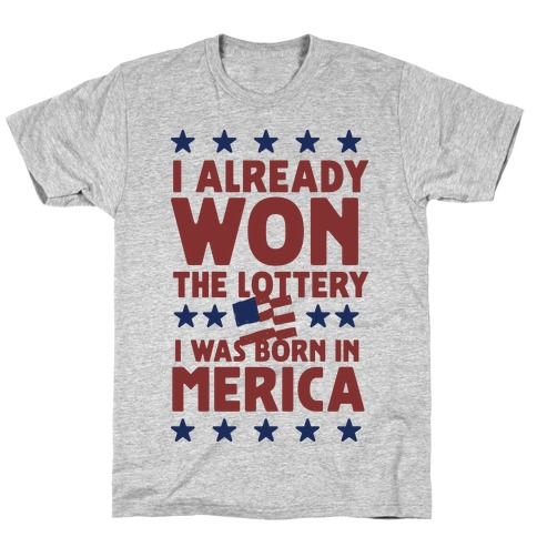 I Already Won the Lottery I Was Born in 'Merica (Patriotic T-Shirt) T-Shirt