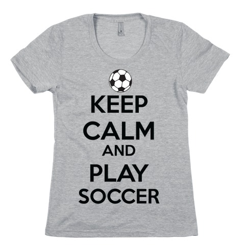 Play Soccer Womens T-Shirt