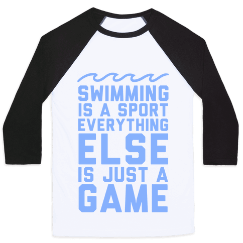 Swimming is a Sport Baseball Tee