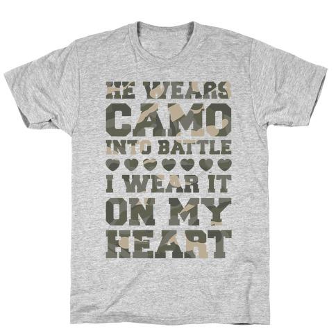 He Wears Camo Into Battle, I Wear It On My Heart T-Shirt
