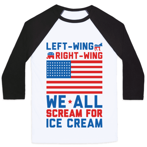 Left-Wing, Right-Wing, We All Scream For Ice Cream Baseball Tee