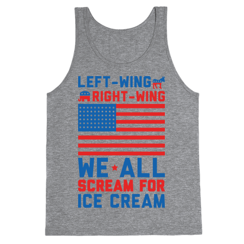 Left-Wing, Right-Wing, We All Scream For Ice Cream Tank Top