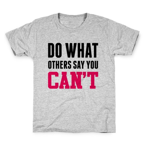 Do What Others Say You Can't Kids T-Shirt