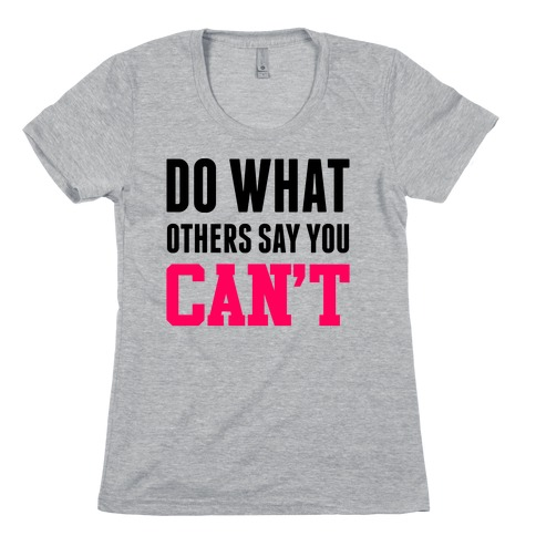 Do What Others Say You Can't Womens T-Shirt