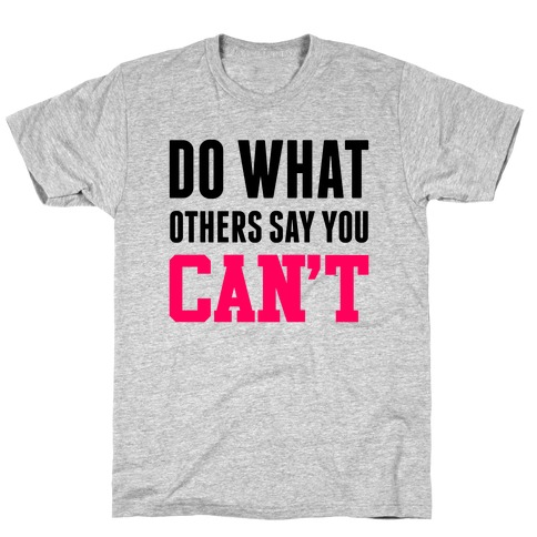 Do What Others Say You Can't T-Shirt