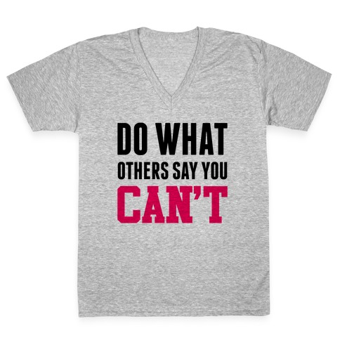 Do What Others Say You Can't V-Neck Tee Shirt