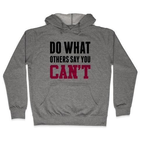 Do What Others Say You Can't Hooded Sweatshirt