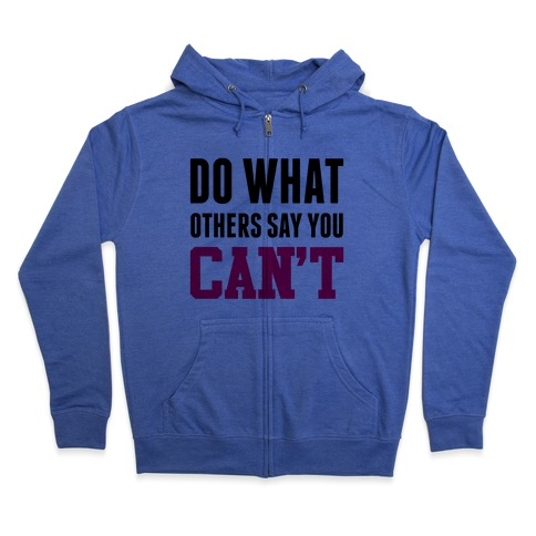 Do What Others Say You Can't Zip Hoodie