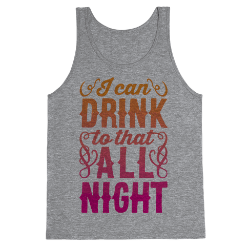 I Can Drink To That All Night Tank Top
