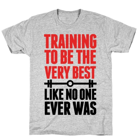Training to be the Very Best Like No One Ever Was Mens T-Shirt
