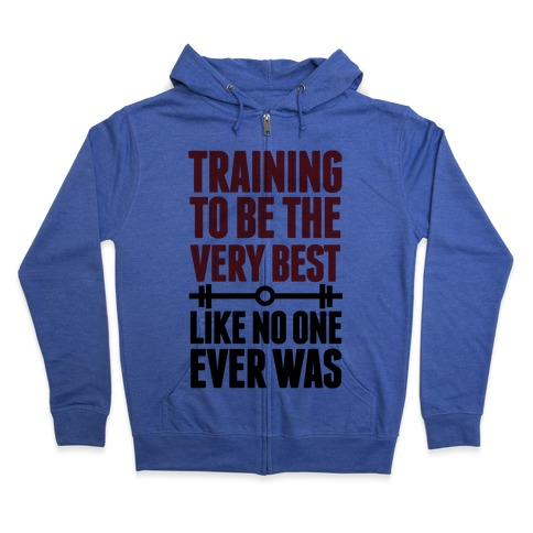 Training to be the Very Best Like No One Ever Was Zip Hoodie