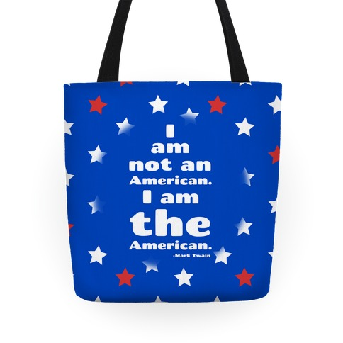 I Am Not An American, I Am The American Tote