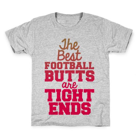 The Best Football Butts Are Tight Ends Kids T-Shirt