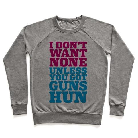 I Don't Want None Unless You Got Guns Hun Pullover