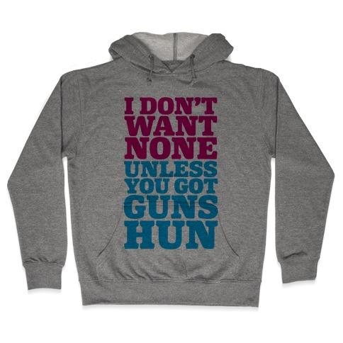 I Don't Want None Unless You Got Guns Hun Hooded Sweatshirt