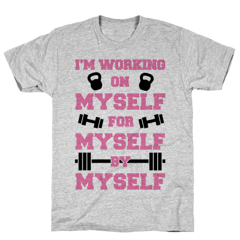 I'm Working On Myself Mens T-Shirt