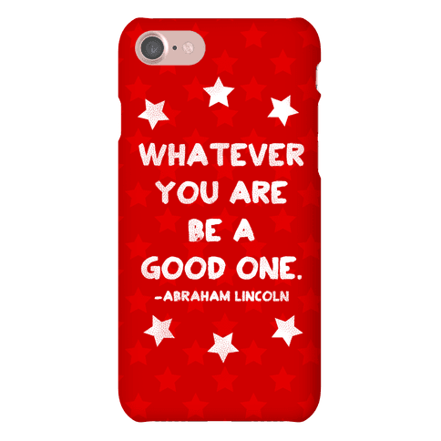 Whatever You Are Be A Good One Phone Case