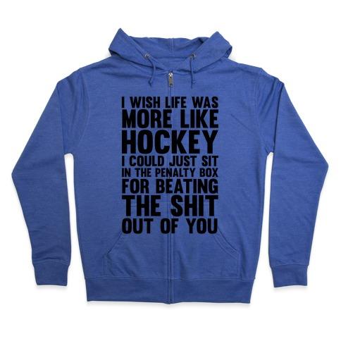 I Wish Life Was Like Hockey Zip Hoodie
