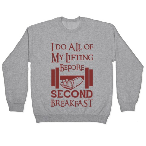 I Do All Of My Lifting Before Second Breakfast Pullover