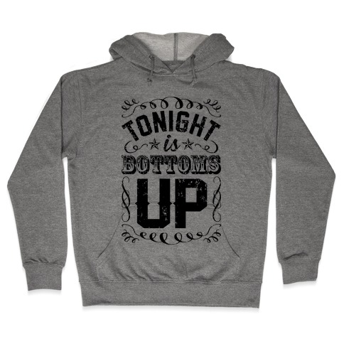 Tonight Is Bottoms Up Hooded Sweatshirt
