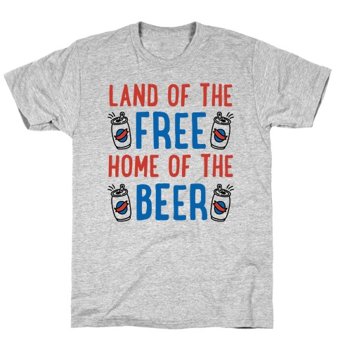 Land of the Free Home of The Beer T-Shirt