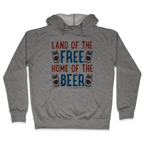 Land of the Free Home of The Beer Hooded Sweatshirt