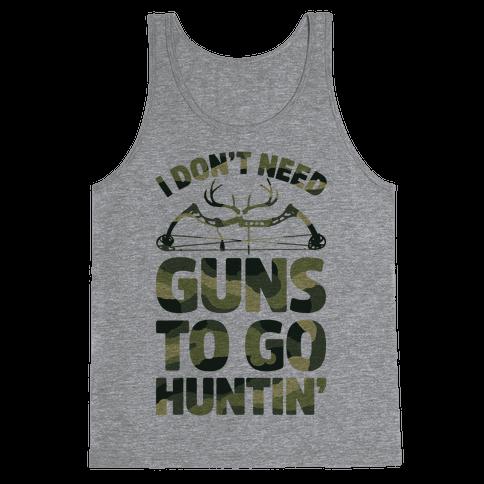 I Don't Need Guns To Go Hunting Tank Top