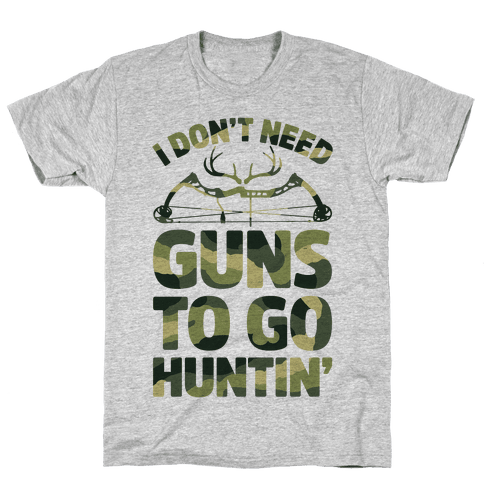 I Don't Need Guns To Go Hunting Mens T-Shirt