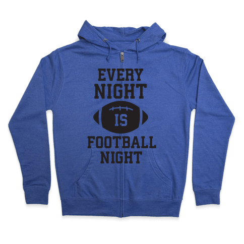Every Night Is Football Night Zip Hoodie