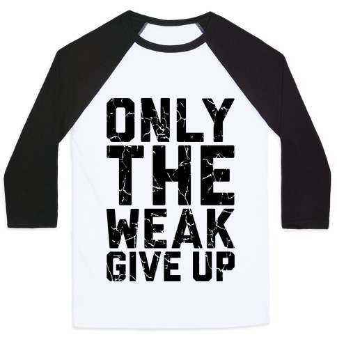 Only The Weak Give Up Baseball Tee